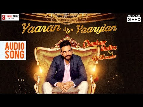 Yaaran diya Yaariyan || Chamkaur Khattra Feat DJ Narender || Audio | Latest New Punjabi Songs 2017