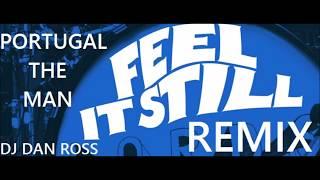 PORTUGAL THE MAN FEEL IT STILL DANCE REMIX BY DJ DAN ROSS