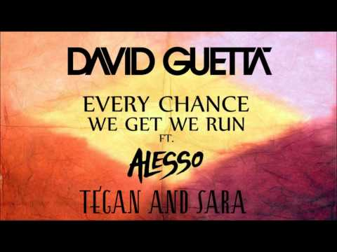 David Guetta & Alesso - Every Chance We Get We Run (Feat. Tegan & Sara)