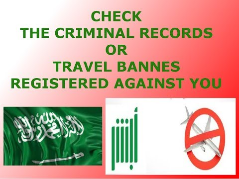 Check the Criminal Records, Police Case and travel ban registerd against us in Saudi Arabia