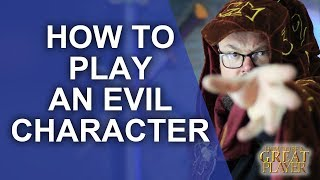 GREATPC: How to play an evil character in a Role Playing game