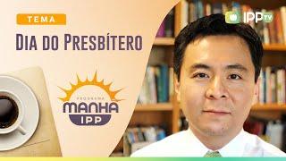 Dia do Presbítero   Manhã IPP   IPP TV