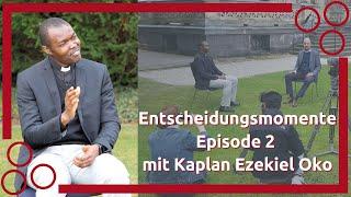 "Episode 2 ""Entscheidungsmomente"" mit Kaplan Ezekiel Oko"