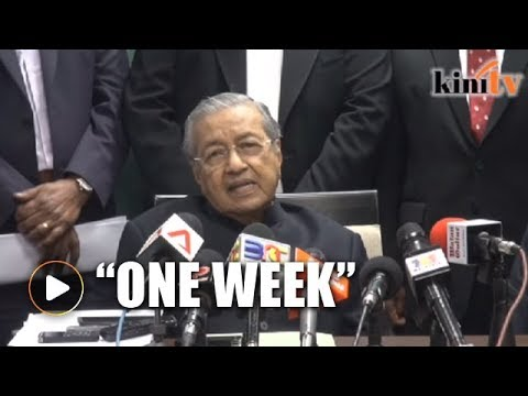 Mahathir: You have one week