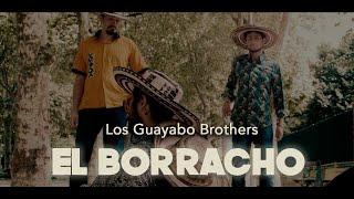 Los Guayabo Brothers - El Borracho (Official)