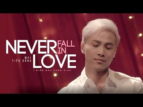 Mai Tiến Dũng | Never Fall In Love  [Official MV]