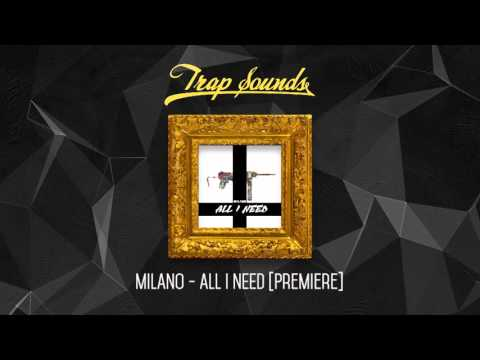 MILANO - ALL I NEED [Premiere]