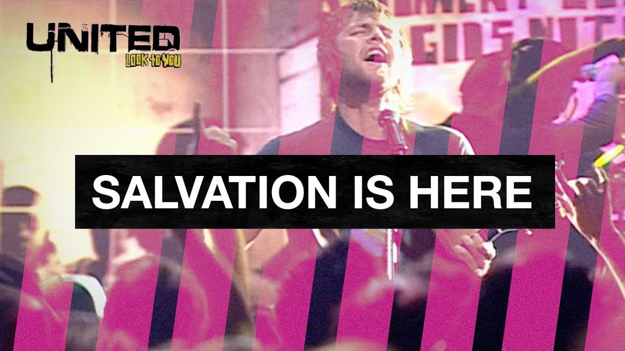 Salvation Is Here - Hillsong UNITED - Look To You