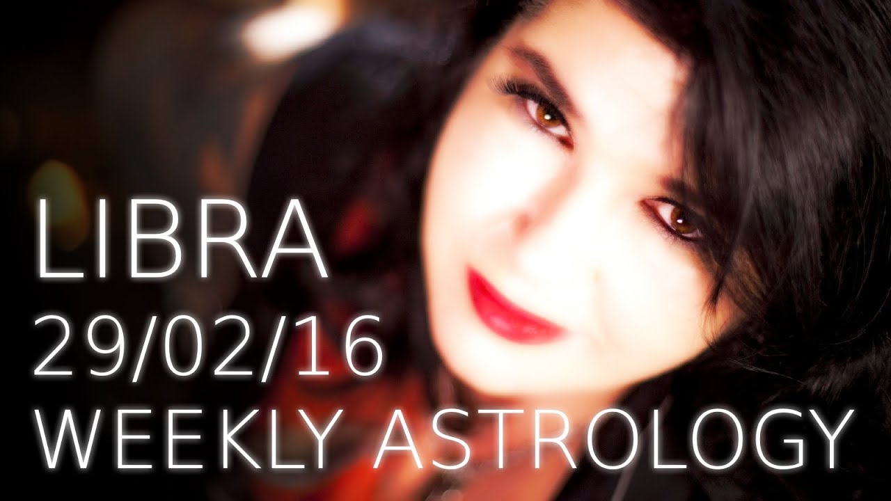 Libra Weekly Libra Weekly Astrology Forecast 29th February 2016 With