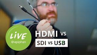 HDMI vs SDI vs USB For Video