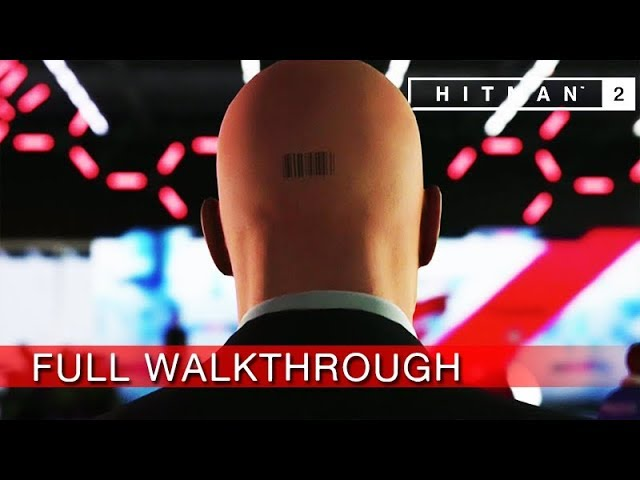 HITMAN 2 Full Gameplay Walkthrough / No Commentary 【1080p HD / XBOX ONE X ENHANCED】