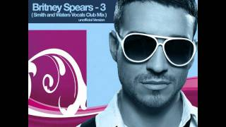 Britney Spears - 3 Remix ( Smith and Waters Vocal Club Mix )