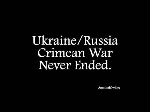 Ukraine/Russia Crimean War Never Ended