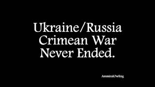 Ukraine/Russia Crimean War Never Ended