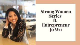 Strong Women Series Ft. Entrepreneur Jo Wu