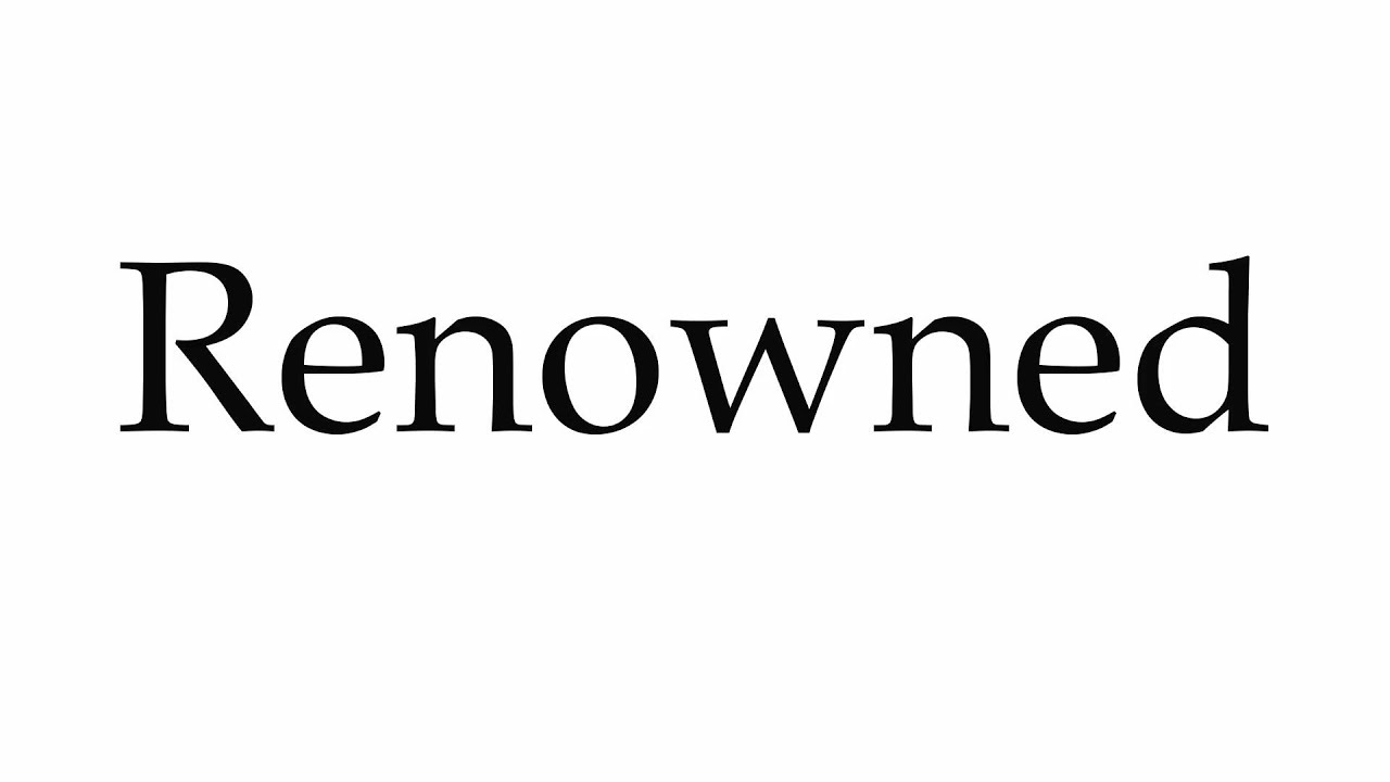 How to Pronounce Renowned
