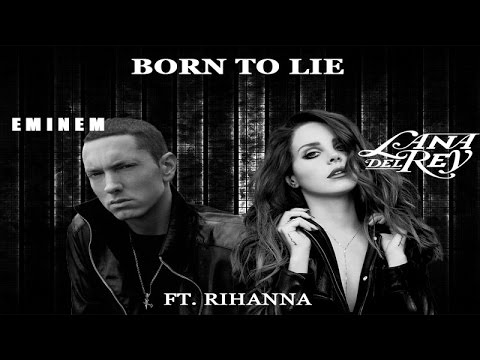 Born to Lie - Eminem feat. Rihanna vs. Lana Del Rey