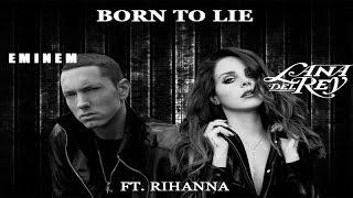 Born to Lie - Eminem feat. Rihanna vs. Lana Del Rey