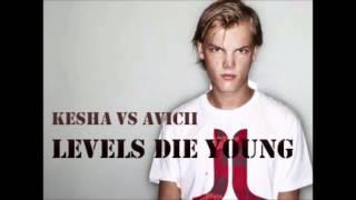 Avicii vs Kesha - Levels Die young (Mashup)