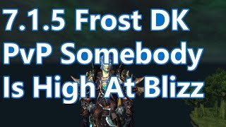 WoW - 7.1.5 Frost Death Knight PvP - Someones HIGH At Blizzard - Battleground w/Commentary