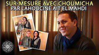 Episode 5 : Sur-mesure avec Choumicha par Lahoucine Ait EL MAHDI (VF)