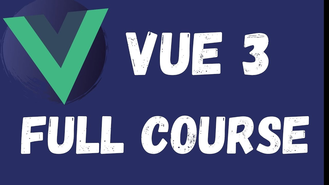 Vue 3 Full Course for Beginners to Advanced - Building 10 Projects