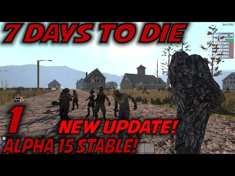 "7 Days to Die -Ep. 1- ""Alpha 15 Stable!"" -Let's Play 7 Days to Die Gameplay- Alpha 15 (S15)"