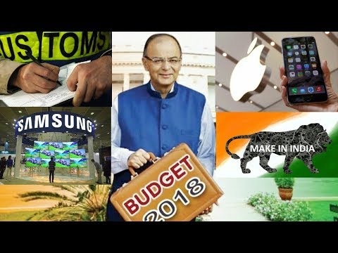 Union Budget 2018 :Electronics items, Mobile phones, T.V To Get Costlier