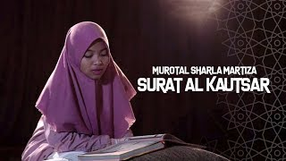 Murotal Sharla Martiza  Surat Al Kautsar