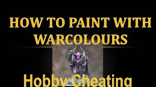 Hobby Cheating 86 - How to Paint with Warcolours