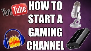 How to Start a Gaming Channel on YouTube! (Equipment / Software)