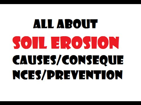 ALL ABOUT SOIL EROSION- Causes /consequences/Prevention