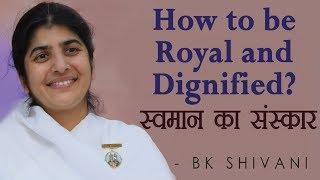 How to be Royal and Dignified BK Shivani Hindi