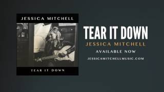 Jessica Mitchell - Tear It Down (Audio Only)