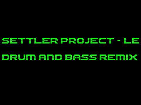 Settler Project - Le (Drum and Bass Remix)