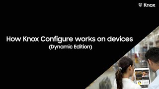 How Knox Configure works on devices (Dynamic Edition)
