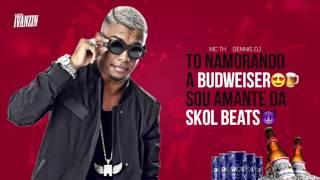 Mc Th To namorando a Budweiser - Sou amante da Skol Beats Dennis DJ Letra.mp3