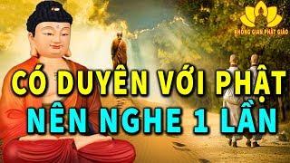 Làm Sao Để Biết Mình Có Duyên Với Phật -  Nghe 1 Lần Để Thức Tỉnh Bản Thân Đi Đến An Lạc Hạnh Phúc