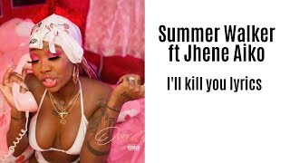 Summer Walker ft Jhene Aiko - I'll kill you lyrics