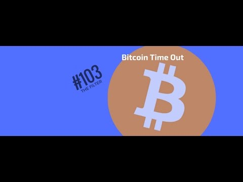 "THE FILTER #103 ""Bitcoin Time Outs"""