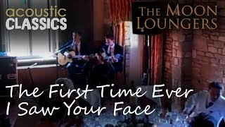 First Time Ever I Saw your Face | Acoustic Live Cover by the Moon loungers (with guitar chords)