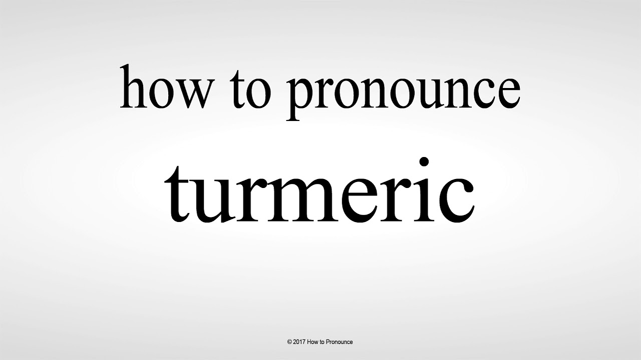 How to Pronounce turmeric