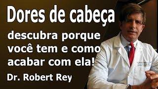 Dr. Rey - porque você sente dor de cabeça? - veja como acabar com ela!