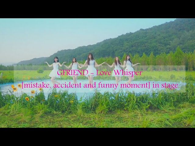 GFRIEND (?? ??) - love Whisper (?? ????) [mistake, accident, and funny moment] in stage