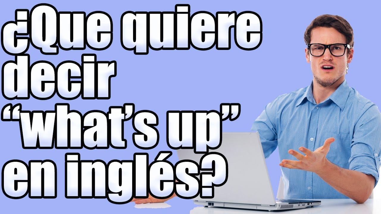 Qué Quiere Decir What S Up En Inglés Youtube