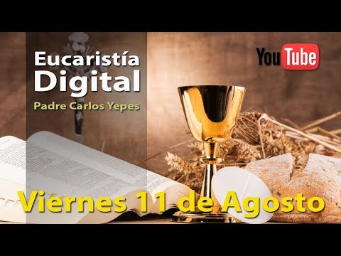 EUCARISTÍA DIGITAL (Misa del Día de Hoy) Viernes 11 de Agosto de 2017 l Padre Carlos Yepes