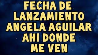 Fecha De Lanzamiento: Angela Aguilar - Ahi Donde Me Ven