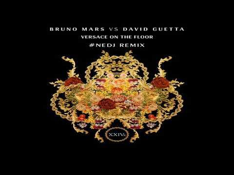 Download BRUNO MARS VS DAVID GUETTA - VERSACE ON THE FLOOR (NEDJ RADIO  REMIX 2K17)