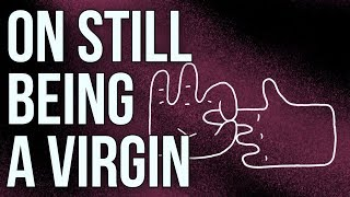 On Still Being a Virgin