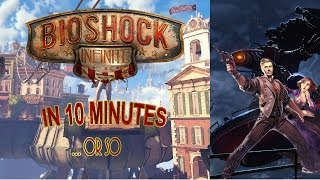 The Story of Bioshock Infinite in 10 Minutes... Or so. (Games in 10)